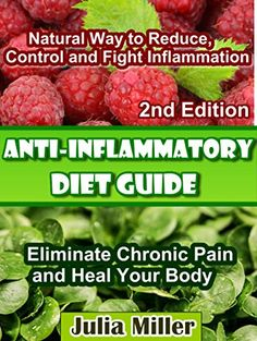 Anti-Inflammatory Diet Guide: Natural Way to Reduce, Control and Fight Inflammation, Eliminate Chronic Pain and Heal Your Body (Live Healthy Book 1) by Julia Miller http://www.amazon.com/dp/B00QJ29DDI/ref=cm_sw_r_pi_dp_Wc4Yvb0V18MAC