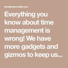 Everything you know about time management is wrong! We have more gadgets and gizmos to keep us on track than ever before, yet people are more behind, overwhelmed, and stressed than any other time in history. Why is this? With all this technology made to keep us on track why can't we do everything? We should