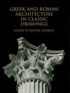 Greek and Roman Architecture in Classic Drawings by Hector d'Espouy  Perhaps the finest record of classical architectural detail ever made. Executed in the demanding technique of India ink and water color rendering, the illustrations include the Parthenon, Roman temples, Pantheon, Colosseum, many others.