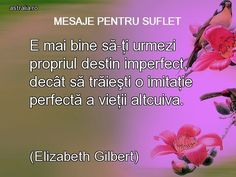 Astralia | Mesaje pentru suflet Elizabeth Gilbert, Deep Thoughts, Live, Day, Quotes, How To Make, Quotations, Qoutes, Quote