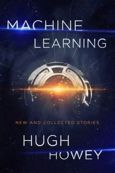 Machine Learning is an impressive collection of Hugh Howey's science fiction and fantasy short fiction, including three stories set in the world of Wool, 2 tales written exclusively for this volume, and 1 additional stories collected here for the first time. These stories explore everything from artificial intelligence to parallel universes to video games. This is a compulsively readable and thought-provoking selection of short works--from a modern master at the top of his game.