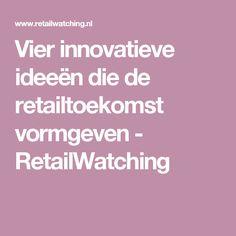 Vier innovatieve ideeën die de retailtoekomst vormgeven - RetailWatching