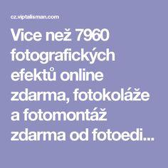 Vice než 7960 fotografických efektů online zdarma, fotokoláže a fotomontáž zdarma od fotoeditora VipTalisman