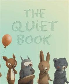 The Quiet Book & The Loud Book both  by Deborah Underwood - Beautiful illustrations and a story children love!