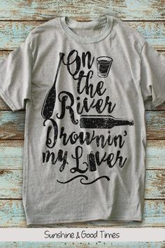 4ecf8502 On the River Drownin' My Liver Unisex T-Shirt. River Shirts. River T-Shirts.  Summer Shirts. Graphic Tee. Vacation Shirt. Spring Break Shirts