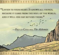 Listen to your heart Paulo Caelho, The Alchemist                              …