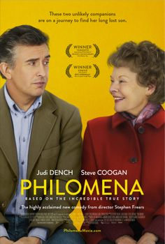 Philomena (2013) Directed by Stephen Frears. Starring Judi Dench, Steve Coogan and Sophie Kennedy Clark.