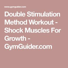 Double Stimulation Method Workout - Shock Muscles For Growth - GymGuider.com