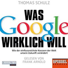 Hörbuch Was Google wirklich will - Autor Thomas Schulz - gelesen von Frank Arnold