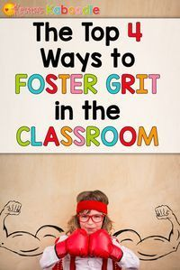 The Top 4 Ways to Foster Grit in the Classroom - If you are a teacher who is teaching students about growth mindset, you are probably also interested in helping your students develop grit and perseverance in the face of frustration.