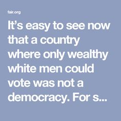 It's easy to see now that a country where only wealthy white men could vote was not a democracy. For some of us, it's equally obvious that the system we have now—where a candidate who loses by 2.9 million votes is declared the winner, due to an archaic structure designed to preserve the power of slaveholders; where voter suppression removes voters from the rolls or simply leaves their votes uncounted; where vast disparities of wealth allow a handful of billionaires  to alter the course of…