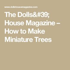 The Dolls' House Magazine   –  How to Make Miniature Trees
