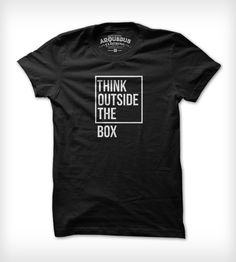 Think Outside The Box T-Shirt in Men's by Arquebus Clothing on Scoutmob Shoppe. A creative reminder printed on a super soft black cotton tee.