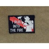 """Firefighter """"I RUN INTO THE FIRE"""" Morale Patch"""
