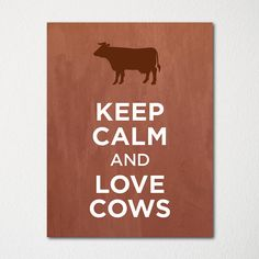 Keep Calm and Love Cows - 8x10 Fine Art Print - Choice of Color - Purchase 3 and Receive 1 FREE