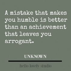 Dark Green Paint Colors, Autumnal Greens & Interior Design Inspiration – Hello Lovely Inspirational quote about mistakes and humility. Quotable Quotes, Wisdom Quotes, True Quotes, Words Quotes, Motivational Quotes, Emo Quotes, Happiness Quotes, Smile Quotes, Happy Quotes