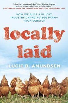"""A memoir written about the start of a local farm has been chosen as this year's One Book Northland. Lucie Amundsen's """"Locally Laid: How We Built a Plucky, Industry-changing Egg Farm -- From Scratch"""" will be the focus of the annual regional b. Summer Reading Lists, Food System, Chickens Backyard, So Little Time, Memoirs, Agriculture, Penguin, Egg Farm, The Cure"""