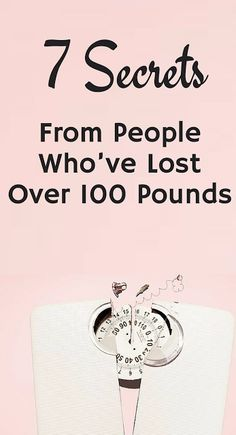 7 Secrets From People Who\u2019ve Lost Over 100 Pounds #weightlossmotivation