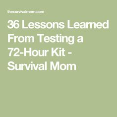 36 Lessons Learned From Testing a 72-Hour Kit - Survival Mom