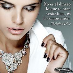 No es el dinero lo que te hace vestir bien, es la comprensión. - Christian Dior #Inspiramme #Tresemme #Frase #Dior