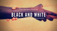 Michael Gungor and Science Mike talk with Propaganda and William Matthews about race, racism, white supremacy in America.