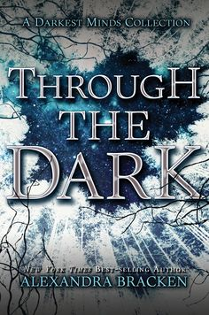 Through the Dark (A Darkest Minds Collection)  by Alexandra Bracken | October 6, 2015 | Disney-Hyperion