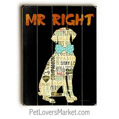 Is your dog Mr. Add humor to your dog decor with funny dog signs and dog prints on wood. Perfect as gifts for dog lovers! Funny Dog Signs, Dog Quotes Funny, Dog Lover Gifts, Dog Gifts, Dog Lovers, Mr Right, Dog Poster, Dog Silhouette, Vintage Dog