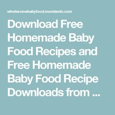 What caroline cooked baby food 8 10 months homemade baby foods download free homemade baby food recipes and free homemade baby food recipe downloads from wholesomebabyfood forumfinder Image collections