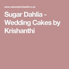 Sugar Dahlia - Wedding Cakes by Krishanthi