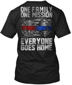Discover One Family, One Mission T-Shirt, a custom product made just for you by Teespring. - One Family One Mission Everyone Goes Home Firefighter Humor, Police Humor, Volunteer Firefighter, Firefighter Jacket, Firefighter Training, Firefighter Family, Nurse Humor, Funny Shirts For Men, Cool Shirts