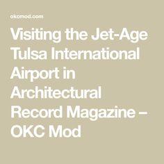 Visiting the Jet-Age Tulsa International Airport in Architectural Record Magazine – OKC Mod Precast Concrete Panels, Airport Design, Aluminum Screen, Architectural Photographers, Terrazzo Flooring, Restaurant Equipment, How To Level Ground, International Airport, Working Area