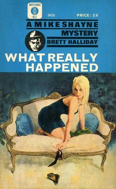 What Really Happened. New York, Dodd Mead, 1952; London, Jarrolds, 1953. Mayflower 9458, 1964, 2/6. Cover by Robert McGinnis (Dell 9458, 1963)