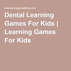 Dental Learning Games For Kids   Learning Games For Kids