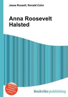 Shop for Anna Roosevelt Halsted  by Jesse Russell, Ronald Cohn  including information and reviews.  Find new and used Anna Roosevelt Halsted on BetterWorldBooks.com.  Free shipping worldwide.     http://www.betterworldbooks.com/anna-roosevelt-halsted-id-9785511019512.aspx