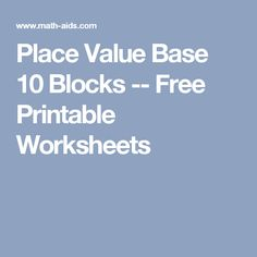 Place Value Base 10 Blocks  --   Free Printable  Worksheets