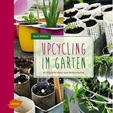 Upcycling im Garten - Beate Walther Gardening, Upcycle, Plants, Tonne, Helfer, Inspiration, Products, Nature, Books