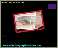 Twin Full Bunk Bed Plans Free 111409 - Woodworking Plans and Projects!
