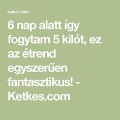 6 nap alatt így fogytam 5 kilót, ez az étrend egyszerűen fantasztikus! - Ketkes.com Decks And Porches, Nalu, Life Hacks, Health Fitness, Challenges, Weight Loss, Math Equations, Recipes, How To Make