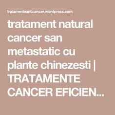 tratament natural cancer san metastatic cu plante chinezesti | TRATAMENTE CANCER EFICIENTE, NON - toxice