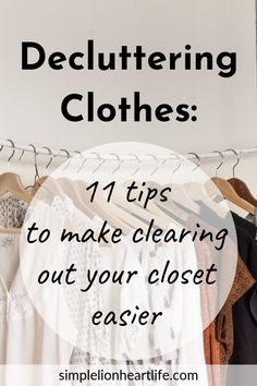 Decluttering Clothes: 11 tips to make clearing out your closet easier - Simple Lionheart Life 11 tips to help make clearing out your closet easier. If you want to know how to be ruthless when decluttering clothes, these 11 tips and tricks will help!