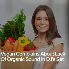 Vegan Complains About Lack Of Organic Sound In DJ's Set