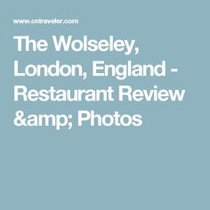 The Wolseley, London, England - Restaurant Review & Photos