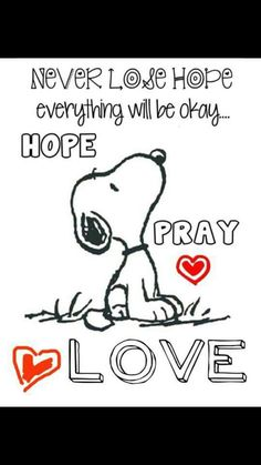 Never lose hope everything will be okay. Hope, pray, love. Snoopy.