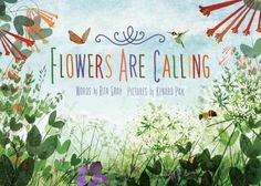 FLOWERS ARE CALLING written by Rita Gray and illustrated by Kenard Pak.  A beautiful rhyming account of how flowers are dependent on winged visitors to survive and how pollinators depend on flowers for food.