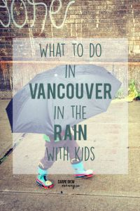 A List of What to do in Vancouver, in the rain, with kids by carpe diem our way