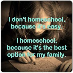I don't homeschool because it's easy. I homeschool because it's the best option for my family.
