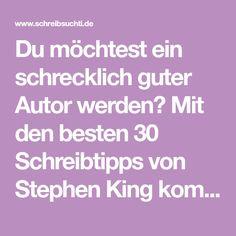 Du möchtest ein schrecklich guter Autor werden? Mit den besten 30 Schreibtipps von Stephen King kommst du diesem Ziel große 30 Schritte näher.