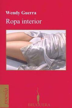Ropa interior, de la escritora cubana Wendy Guerra. Poesía