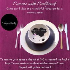 Cuisine with Curlfriends general flyer To attend you need to RSVP through our Meetup page and pay $10 via PayPal. That $10 will be returned to you at the dinner!