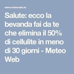 Salute: ecco la bevanda fai da te che elimina il 50% di cellulite in meno di 30 giorni - Meteo Web